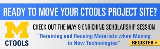 """Image with text: Ready to move your CTools Project Site?  Check out the May 9 Enriching Scholarship Session """"Retaining and Reusing Materials when Moving to New Technologies"""""""