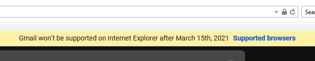 """""""Gmail won't be supported on Internet Explorer after March 15th, 2021"""" and then links to supported browsers."""