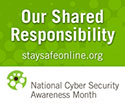 National Cyber Security Awareness Month, Our Shared Responsibility