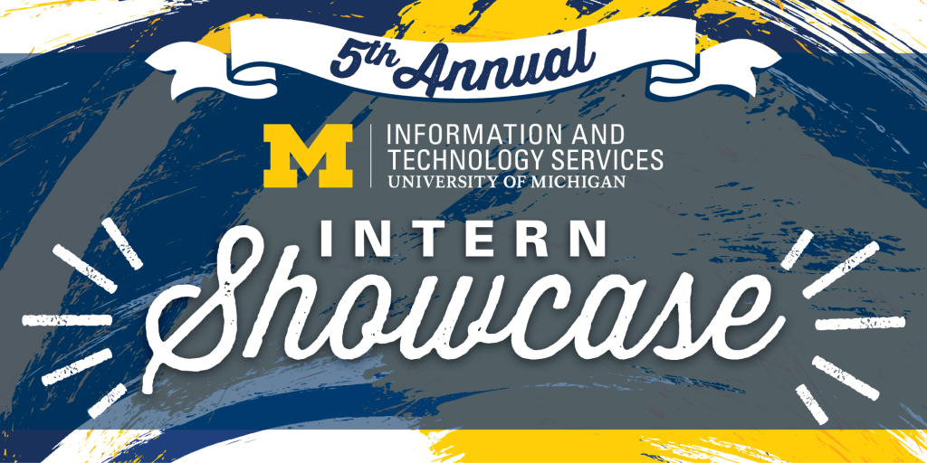 Fifth annual U-M ITS Intern Showcase