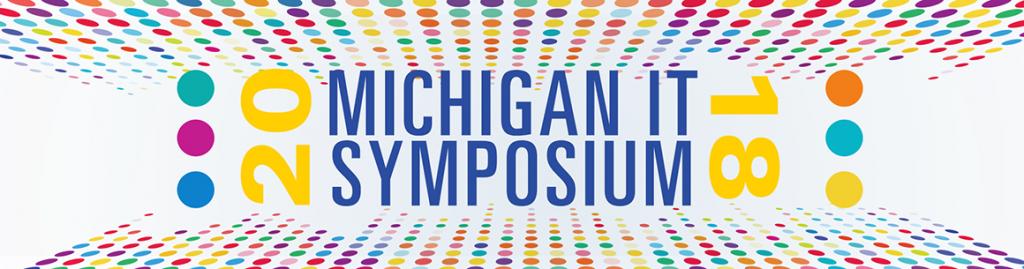 Michigan IT Symposium - November 28 & 29, 2018 at the Michigan League and the Rackham Auditorium
